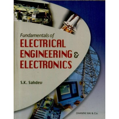 Fundamentals Of Electrical Engineering & Electronics by S.K. Sahdev