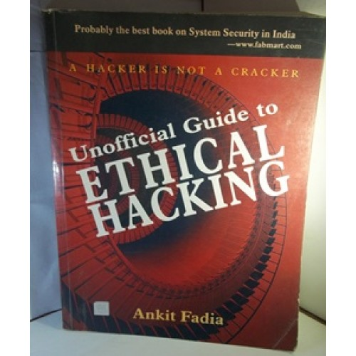 Unofficial Guide to Ethical Hacking by Ankit Fadia