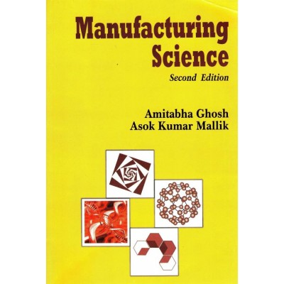 Manufacturing Science 2nd Edition by Amitabha Ghosh