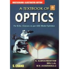 A TEXTBOOK OF OPTICS (FOR B.SC. CLASSES AS PER UGC MODEL SYLLABUS) MULTICOLOR ILLUSTRATED EDITION, REPRINT by by  M.N. Avadhanulu, N. Subrahamanyam, Brij Lal