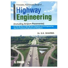 Principles, Practice and Design of Highway Engineering Including Airport Pavements  by S. K. Sharma