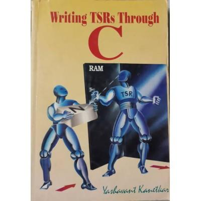Writing TSRs Through C by Kanetkar Yashavant P.