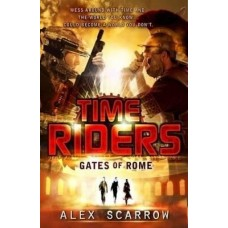 TimeRiders: Gates of Rome (Book 5) by Scarrow Alex